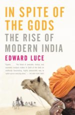 In Spite of the Gods: The Rise of Modern India